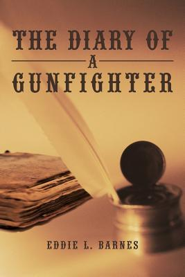 The Diary of a Gunfighter by Eddie L. Barnes