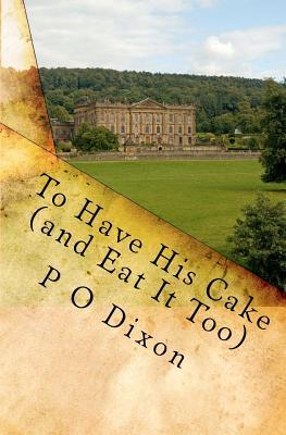 To Have His Cake (and Eat It Too) by P.O. Dixon