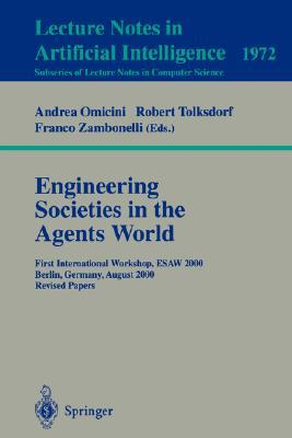 Engineering Societies In The Agents World: First International Workshop, Esaw 2000, Berlin, Germany, August 21, 2000: Revised Papers