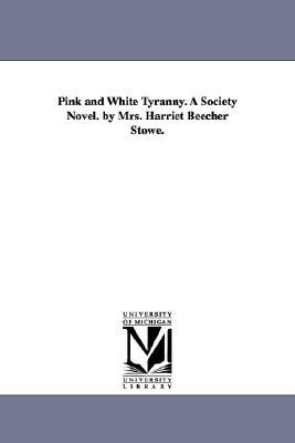 Pink and white tyranny. A society novel by Harriet Beecher Stowe
