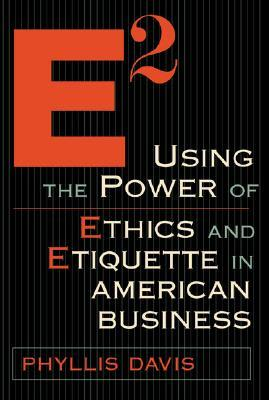 E2 Using the Power of Ethics and Etiquette in American Business by Phyllis Davis