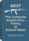 Ak47: The Complete Kalashnikov Family of Assault Rifles