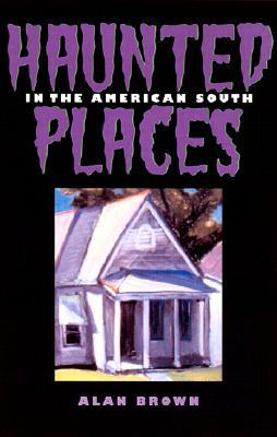 Haunted Places in the American South by Alan Brown