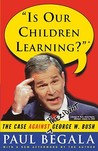 Is Our Children Learning?: The Case Against George W. Bush