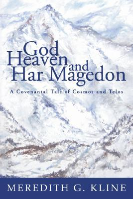 God, Heaven, and Har Magedon by Meredith G. Kline