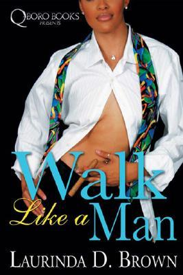 Walk Like A Man by Laurinda D. Brown