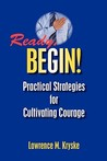 Ready, Begin! Practical Strategies For Cultivating Courage :