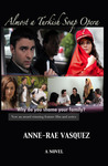 Almost a Turkish Soap Opera by Anne-Rae Vasquez