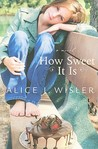 How Sweet It Is by Alice J. Wisler