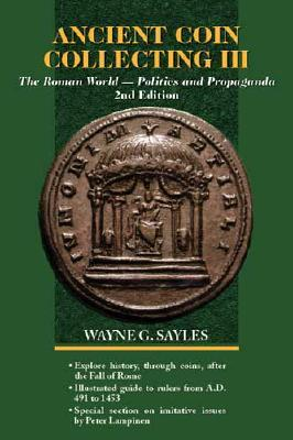 Ancient Coin Collecting III: The Roman World-Politics and Propaganda (Ancient Coin Collecting)