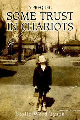 Some Trust in Chariots by Lezlie Word Tyson