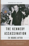 The Kennedy Assassination - 24 Hours After: Lyndon B. Johnson's Pivotal First Day as President