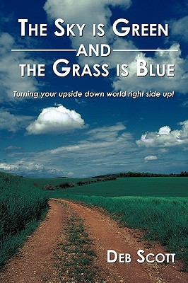 The Sky Is Green and the Grass Is Blue by Deb Scott, BA, CPC