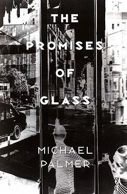 The Promises of Glass by Michael  Palmer
