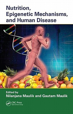 Nutrition, Epigenetic Mechanisms, and Human Disease Maulik Nilanjana