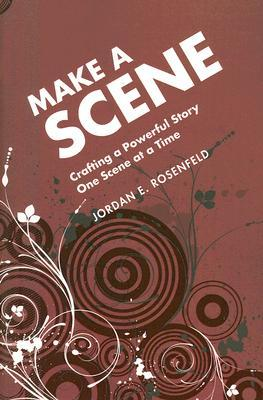 Making a Scene: Crafting a Powerful Story One Scene at a Time