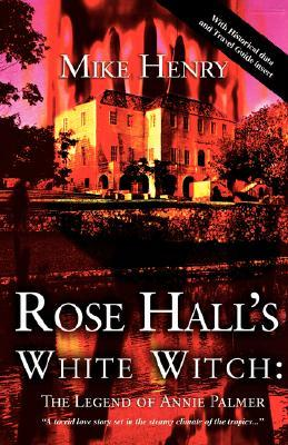 Rose Hall's White Witch by Mike Henry