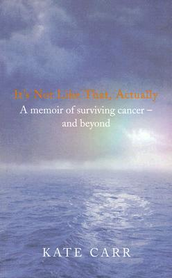 It's Not Like That, Actually: A memoir of surviving cancer - and beyond