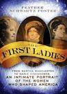 The First Ladies: From Martha Washington to Mamie Eisenhower, an Intimate Portrait of the Women Who Shaped America