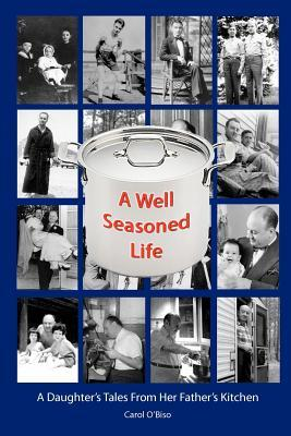 A Well Seasoned Life by Carol O'Biso