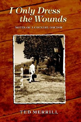 I Only Dress the Wounds: Notes of a Country Doctor