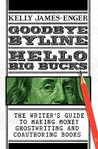 Goodbye Byline, Hello Big Bucks: The Writer's Guild to Making Money Ghostwriting and Coauthoring Books