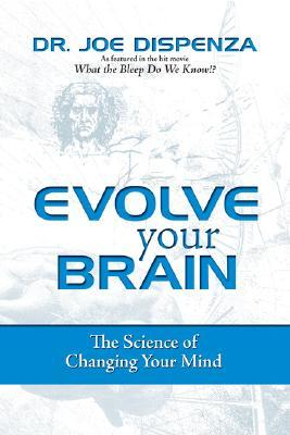Evolve Your Brain by Joe Dispenza