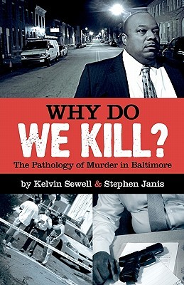 Download for free Why Do We Kill?: The Pathology of Murder in Baltimore RTF by Stephen Janis, Kelvin Sewell