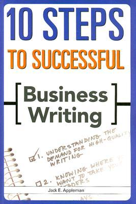 10 Steps to Successful Business Writing by Jack E. Appleman
