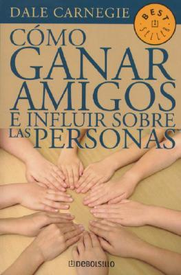Como Ganar Amigos E Influir Sobre las Personas = How to Win Friends and Influence People