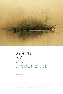 Behind My Eyes by Li-Young Lee
