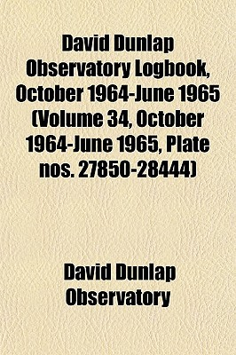 David Dunlap Observatory Logbook, October 1964-June 1965 by David Dunlap Observatory