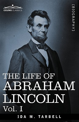 The Life of Abraham Lincoln: Vol. I: Drawn from Original Sources and Containing Many Speeches, Letters and Telegrams