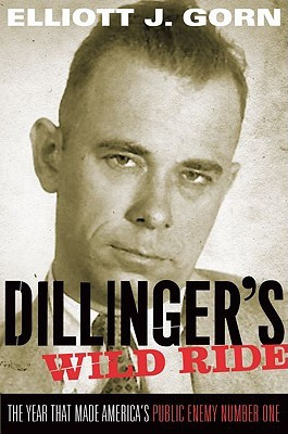 Dillingers Wild Ride: The Year That Made Americas Public Enemy Number One