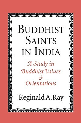 Buddhist Saints in India by Reginald A. Ray