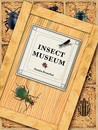 Insect Museum: Describing 114 Species of Insects and Other Arthropods, Including Their Natural History and Environment