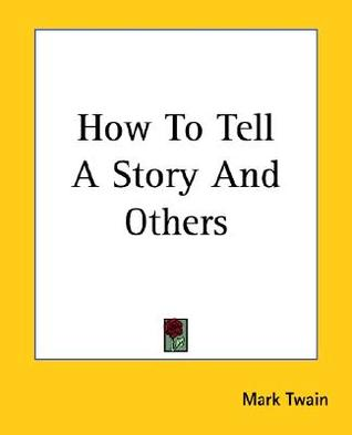 How to Tell a Story and Others by Mark Twain