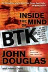Inside the Mind of BTK by John E. Douglas