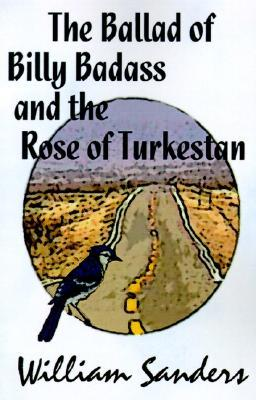 The Ballad of Bill Badass and the Rose of Turkestan by William Sanders