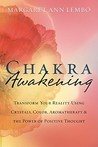 Chakra Awakening: Transform Your Reality Using Crystals, Color, Aromatherapy &amp; the Power of Positive Thought