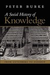 A Social History of Knowledge: From Gutenberg to Diderot, Based on the First Series of Vonhoff Lectures Given at the University of Groningen (Netherlands)