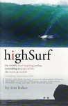 High Surf: The World's Most Inspiring Surfers. Tim Baker