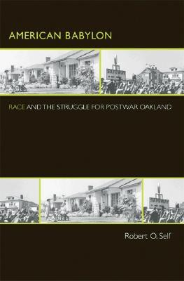 American Babylon: Race and the Struggle for Postwar Oakland Politics and Society in Twentieth Century America