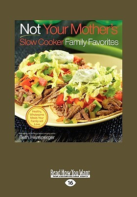 Not Your Mother's Slow Cooker Family Favorites (Easyread Large Edition)