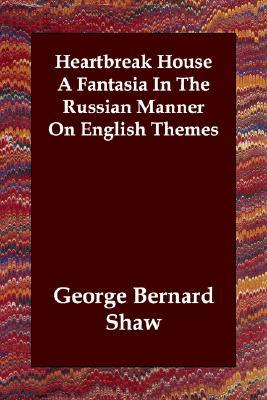 Heartbreak House a Fantasia in the Russian Manner on English ... by George Bernard Shaw