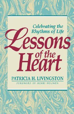 Lessons of the Heart: Celebrating the Rhythms of Life Patricia H. Livingston