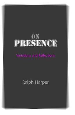 On Presence by Ralph Harper