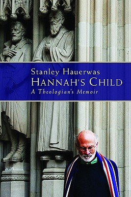 Hannah's Child by Stanley Hauerwas