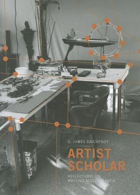 Artist scholar : reflections on writing and research / by G. James Daichendt