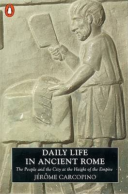 Daily Life in Ancient Rome: The People and the City at the Height of the Empire
